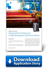 Industrial Wi-Fi Infrastructure in High-Temperature Steel & Iron Factory